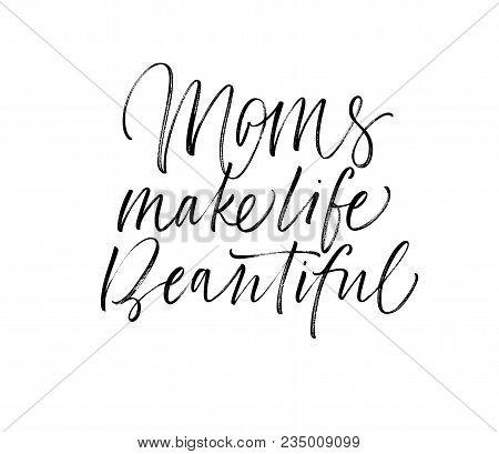 Moms Make Life Beautiful Card.