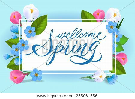 Welcome Spring Lettering. Tender Inscription With Beautiful Flowers. Handwritten Text, Calligraphy.