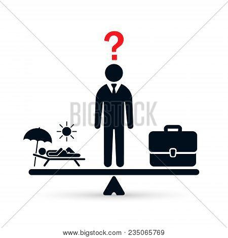 Man decide work or vacation concept. Work vs relax illustration. Concept of life and work balance. Vector illustration. Vacation and work case on scale. poster