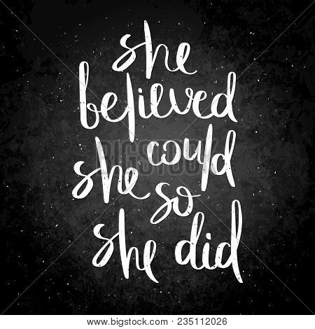 She Believed, She Could, So She Did. Inspirational Vector Hand Drawn Quote. Chalk Lettering On Black