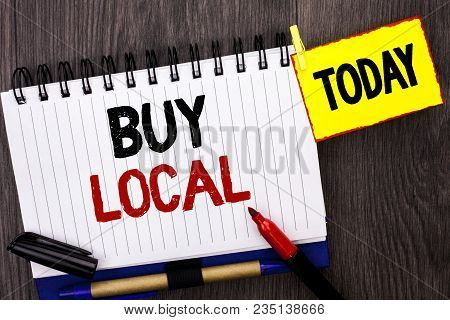 Word Writing Text Buy Local. Business Concept For Buying Purchase Locally Shop Store Market Buylocal