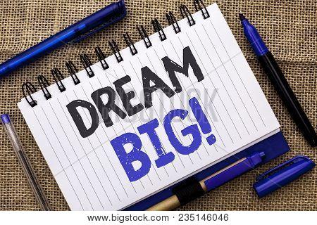 Conceptual Hand Writing Showing Dream Big. Business Photo Showcasing Motivation Plan Aim Dream Visio