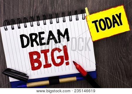 Word Writing Text Dream Big. Business Concept For Motivation Plan Aim Dream Vision Strategy Challeng