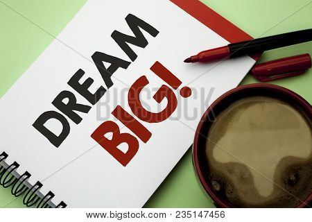 Handwriting Text Writing Dream Big. Concept Meaning Motivation Plan Aim Dream Vision Strategy Challe