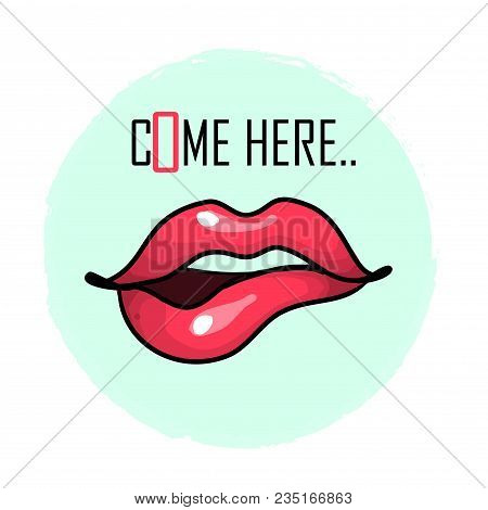 Pink Lipstick Lips Biting Themselves With Word Come Here For Prints Stickers Greeting Cards Vector I
