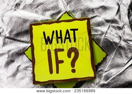 Text Sign Showing What If Question. Conceptual Photo What Mean Question Ask Frequently Help Solving