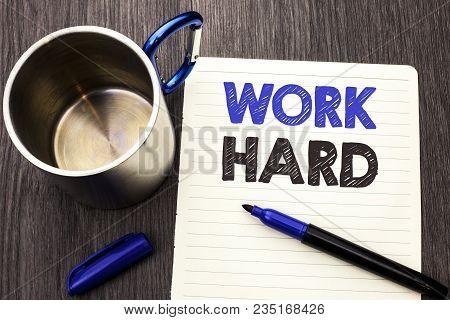 Conceptual Hand Writing Showing Work Hard. Business Photo Showcasing Struggle Success Effort Ambitio