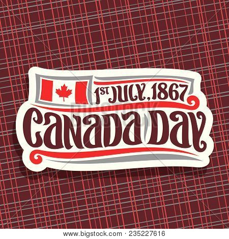 Vector Logo For Canada Day, Cut Paper Sign With Date Of United - 1st July 1867, National Flag Of Can