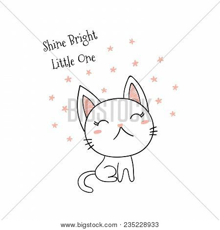 Hand Drawn Vector Illustration Of A Cute Funny Little Kitten, With Text Shine Bright Little One. Iso