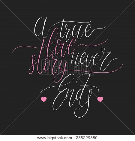A True Love Story Never Ends Handwritten Phrase With Hearts. Valentines Day Lettering For Card, Post