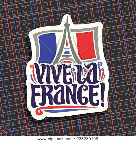 Vector Logo For Motto Vive La France! Cut Paper Sign For Patriotic Holiday Of France With French Nat