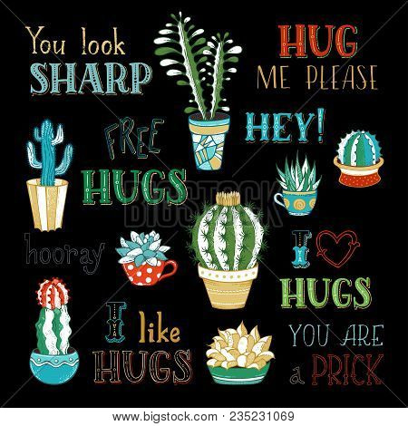 Cactus And Succulent Plants In Flower Pots. Hug Me Please. You Look Sharp. Free Hugs. I Like Hugs. Y