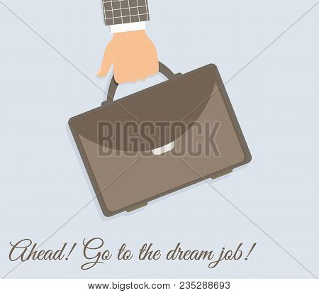 Business Concept `a Male Hand With A Case`. Sign `ahead! Go To The Dream Job!` Vector Illustration