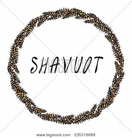 Jewish Holiday Shavuot Card. Wreath Wheat Spikelets And Ear, Hand Written Text. Round Wreath Of Malt