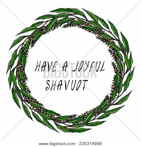 Jewish Holiday Have A Joyful Shavuot Card. Wreath Wheat Spikelets, Green Bay Leaf. Hand Written Text