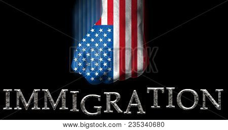 Clenched Fist Painted In The Us Flag Punchig The Word Immigration/american Immigration Policy Concep