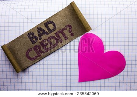Handwriting Text Bad Credit Question. Concept Meaning Low Credit Finance Economic Budget Asking Ques