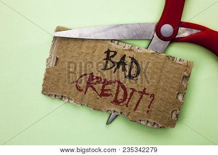 Text Sign Showing Bad Credit Question. Conceptual Photo Low Credit Finance Economic Budget Asking Qu