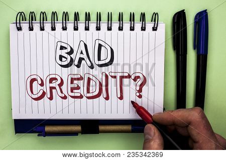 Writing Note Showing  Bad Credit Question. Business Photo Showcasing Low Credit Finance Economic Bud