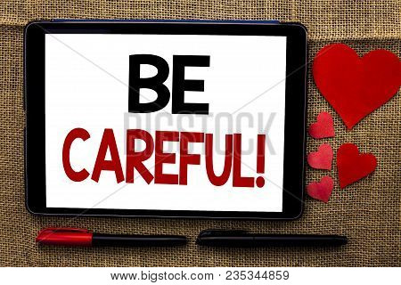Handwriting Text Writing Be Careful. Concept Meaning Caution Warning Attention Notice Care Beware Sa