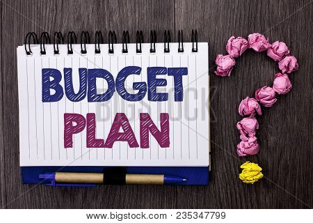 Handwriting Text Budget Plan. Concept Meaning Accounting Strategy Budgeting Financial Revenue Econom