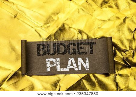 Handwriting Text Writing Budget Plan. Concept Meaning Accounting Strategy Budgeting Financial Revenu