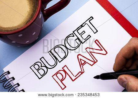 Writing Note Showing  Budget Plan. Business Photo Showcasing Accounting Strategy Budgeting Financial