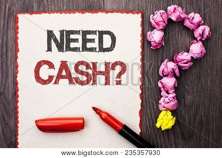 Writing Note Showing  Need Cash Question. Business Photo Showcasing Wealth Question Needy Currency M