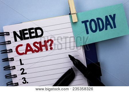 Conceptual Hand Writing Showing Need Cash Question. Business Photo Text Wealth Question Needy Curren