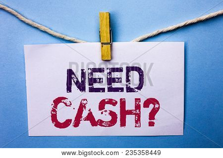 Text Sign Showing Need Cash Question. Conceptual Photo Wealth Question Needy Currency Money Advice C