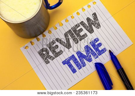Text sign showing Review Time. Conceptual photo Evaluating Survey Reviewing Analysis Checkup Inspection Revision written Notebook Paper the plain background Coffee Cup and Marker next to it. poster