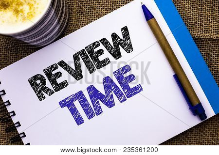 Conceptual Hand Writing Showing Review Time. Business Photo Showcasing Evaluating Survey Reviewing A