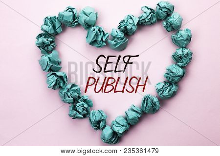 Conceptual Hand Writing Showing Self Publish. Business Photo Text Publication Write Journalism Manus
