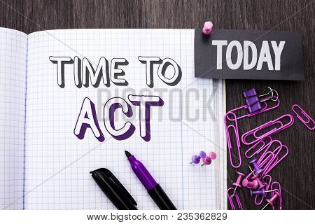 Handwriting Text Time To Act. Concept Meaning Action Moment Strategy Deadline Perform Start Effort A