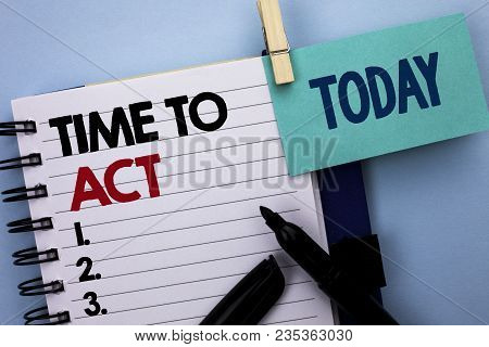 Conceptual Hand Writing Showing Time To Act. Business Photo Text Action Moment Strategy Deadline Per