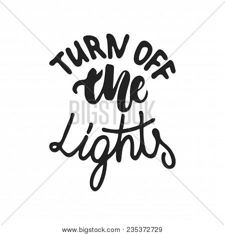 Turn Off The Lights - Hand Drawn Lettering Phrase Isolated On The Black Background. Fun Brush Ink Ve