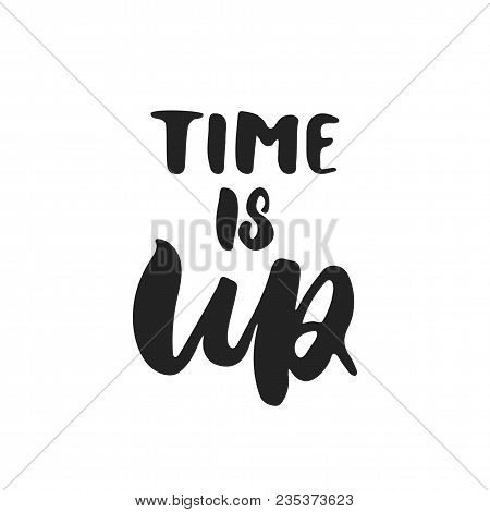 Time Is Up - Hand Drawn Feminism Lettering Phrase Isolated On The Black Background. Fun Brush Ink Ve