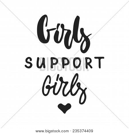 Girls Support Girls - Hand Drawn Feminism Lettering Phrase Isolated On The Black Background. Fun Bru