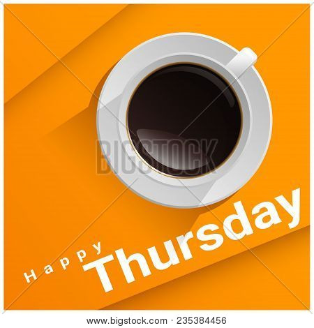 Happy Thursday With Top View Of A Cup Of Coffee On Orange Background , Vector , Illustration