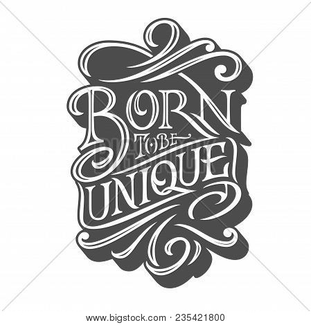 Born To Be Unique Typography On Isolated Background Retro Style. Vector Illustration For Posters, T-