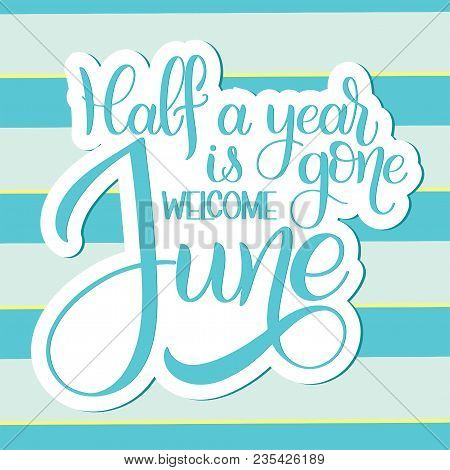 Half A Year Is Gone, Welcome June. Hello June Lettering. Elements For Invitations, Posters, Greeting