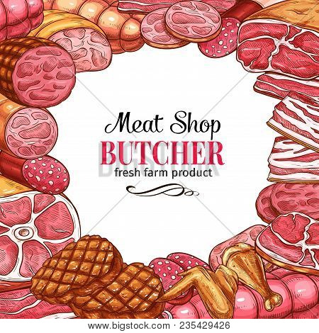 Meat Shop Poster With Frame Of Fresh Meat Product And Sausage Sketch. Beef Steak, Pork Brisket And H