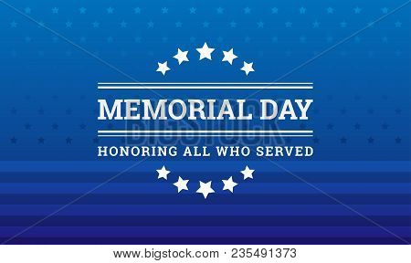 Memorial Day Background - Honoring All Who Served Banner With American Flag Texture - Vector Illustr