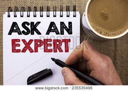 Text Sign Showing Ask An Expert. Conceptual Photo Consult A Professional Asking For Advice Make A Qu