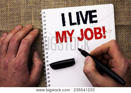Handwriting Text Writing I Live My Job Motivational Call. Concept Meaning Be Immerse In And Love Wor