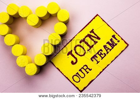 Handwriting Text Writing Join Our Team Motivational Call. Concept Meaning Invitation To Work Togethe