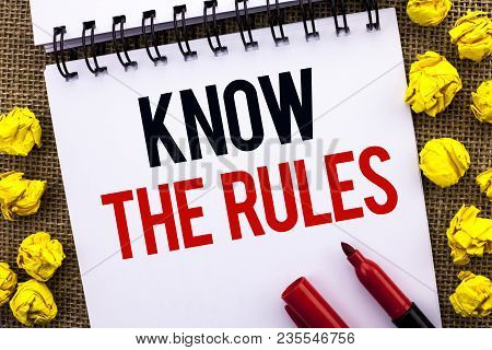 Handwriting Text Know The Rules. Concept Meaning Be Aware Of The Laws Regulations Protocols Procedur