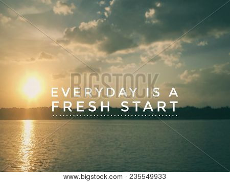 Motivational And Inspirational Quotes - Everyday Is A Fresh Start. With Blurred Vintage-styled Backg