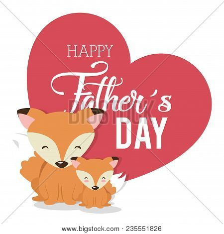 Happy Fathers Day Card With Foxes Vector Illustration Design