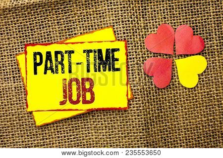 Word Writing Text Part Time Job. Business Concept For Working A Few Hours Per Day Temporary Work Lim
